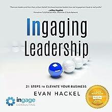 Ingaging Leadership: 21 Steps to Elevate Your Business Audiobook by Evan Hackel Narrated by Evan Hackel
