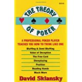The Theory of Poker:  A Professional Poker Player Teaches You How To Think Like One ~ David Sklansky