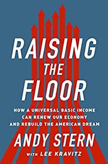 Book Cover: Raising the Floor: How a Universal Basic Income Can Renew Our Economy and Rebuild the American Dream
