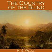 The Country of the Blind Audiobook by H. G. Wells Narrated by Cathy Dobson