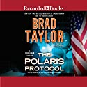 The Polaris Protocol Audiobook by Brad Taylor Narrated by Henry Strozier