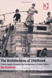 The Architectures of Childhood: Children, Modern Architecture and Reconstruction in Postwar England (Ashgate Studies in Architecture)