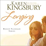 Longing: Bailey Flanigan, Book 3 (       UNABRIDGED) by Karen Kingsbury Narrated by Judy Young, Gabrielle de Cuir, Paul Boehmer