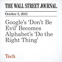 Google's 'Don't Be Evil' Becomes Alphabet's 'Do the Right Thing' (       UNABRIDGED) by Alistair Barr Narrated by Fleet Cooper