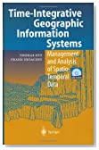 Time-integrative Geographic Information Systems - Management and Analysis of Spatio-Temporal Data