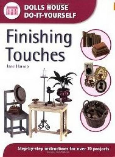 Finishing Touches: Step-by-step Instructions for Over 70 Projects (Dolls' House Do-It-Yourself)