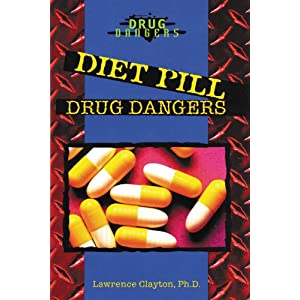 Diet Pill Drug Dangers: Lawrence Clayton: 9780766017375: Amazon.com ...