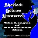 The League of Mendacious Men: A Sherlock Holmes Uncovered Tale, Book 10 Audiobook by Steven Ehrman Narrated by Patrick Conn