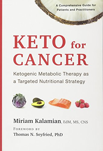 Keto for Cancer Ketogenic Metabolic Therapy as a Targeted Nutritional Strategy [Kalamian EdM  MS  CNS, Miriam] (Tapa Blanda)