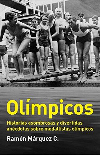 Olímpicos: Historias asombrosas y divertidas anécdotas sobre medallistas olímpicos (DEBATE)
