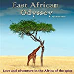 East African Odyssey: Love and Adventure in the Africa of the 1960s | Emilee Hines