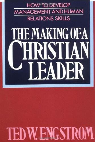The Making of a Christian Leader How To Develop Management and Human Relations Skills310242320