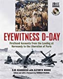 Eyewitness D-Day: Firsthand Accounts from the Landing at Normandy to the Liberation of Paris