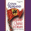 Another Chance to Dream (       UNABRIDGED) by Lynn Kurland Narrated by Ilyana Kadushin