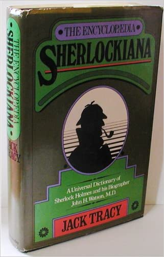 The Encyclopaedia Sherlockiana: Or, A Universal Dictionary of Sherlock Holmes and His Biographer John H. Watson, M.D. written by Jack Tracy