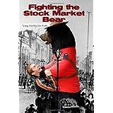 Fighting the Stock Market Bear: Turning Volatility into Profits ~ Kurtis Hemmerling