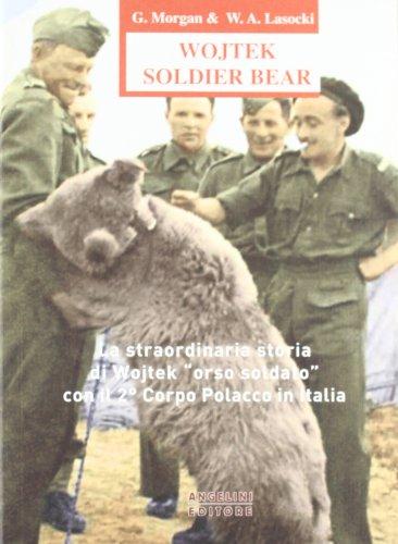 Wojtek Soldier Bear. La straordinaria storia di Wojtek «orso soldato» con il 2° corpo polacco in Italia. Ediz. italiana e inglese