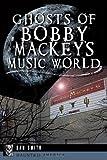 Ghosts of Bobby Mackey's Music World (Haunted America)
