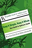 img - for Keep It Simple, Keep It Whole: Your Guide To Optimum Health book / textbook / text book