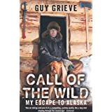 Call of the Wild: My Escape to Alaska ~ Guy Grieve