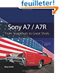 Sony A7 / A7R: From Snapshots to Grea...