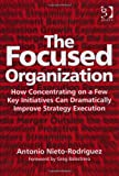 img - for The Focused Organization: How Concentrating on a Few Key Initiatives Can Dramatically Improve Strategy Execution book / textbook / text book