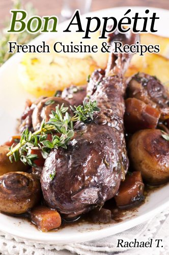 Bon Appetit - French Cuisine and Recipes by Rachael T.