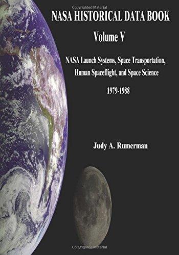 Nasa Historical Data Book: Volume V: Nasa Launch Systems, Space Transportation, Human Spaceflight, And Space Science 1979-1988 (The Nasa History Series)