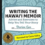 Writing the Hawaii Memoir: Advice and Exercises to Help You Tell Your Story | Darien Gee