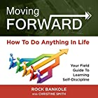 Moving Forward: How to Do Anything in Life: Your Field Guide to Learning Self-Discipline Hörbuch von Rock H. Bankole, Christine Smith Gesprochen von: Amy Johnson