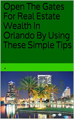 open-the-gates-for-real-estate-wealth-in-orlando-by-using-these-simple-tips-english-edition
