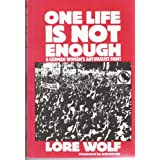 "ONE LIFE IS NOT ENOUGH: A GERMAN WOMANS ANTIFASCIST FIGHTvon ""LORE WOLF"""
