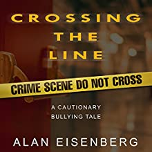 Crossing the Line: A Cautionary Bullying Tale Audiobook by Alan Eisenberg Narrated by Alan Eisenberg