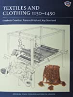 Textiles And Clothing, c.1150-c.1450: Medieval Finds from Excavations in London