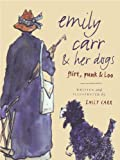 img - for Emily Carr and Her Dogs: Flirt, Punk, and Loo book / textbook / text book