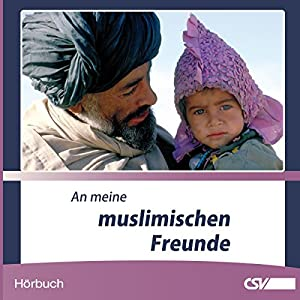 An meine muslimischen Freunde Hörbuch