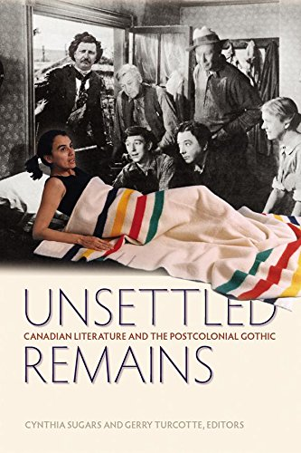 Unsettled Remains: Canadian Literature and the Postcolonial Gothic