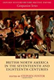 British North America in the Seventeenth and Eighteenth Centuries (Oxford History of the British Empire Companion)