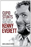 David Stafford Cupid Stunts: The Life and Radio Times of Kenny Everett