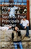 img - for Primer for a Principal's Survival & Success: Four Principals & A Teacher Speak! book / textbook / text book