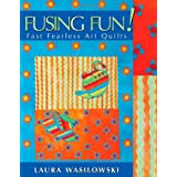 Fusing Fun! Fast Fearless Art Quilts ~ Laura Wasilowski