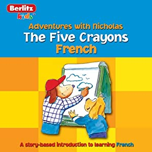 The Five Crayons: Berlitz Kids French, Adventures with Nicholas | [Berlitz]
