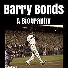 Barry Bonds: A Biography Hörbuch von Michael Walsh Gesprochen von: Dennis E. Morris
