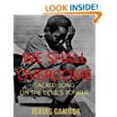 """We Shall Overcome: Sacred Song on the Devil's Tongue: The Story of the most Influential song of the 20th Century, how it became """"We Shall Overcome"""" ... Dr. Martin Luther King Jr. - died penniless."""