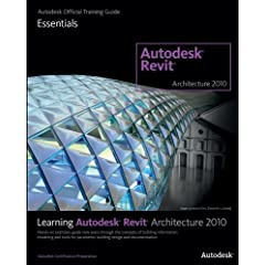 Learning Revit Architecture 2010 (Autodesk Official Training Guide: Essential)