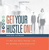 Get Your Hustle On!: It's Not Just About Getting a Job, But Building a Rewarding Career