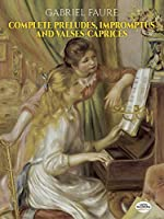 Gabriel Faure Complete Preludes, Impromptus And Valses-Caprices Pf (Dover Music For Piano)