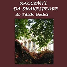 Racconti da Shakespeare [Stories from Shakespeare] (       UNABRIDGED) by Edith Nesbit Narrated by Silvia Cecchini
