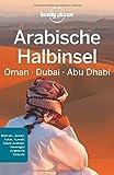 Lonely Planet Reisef�hrer Arabische Halbinsel, Oman, Dubai, Abu Dhabi