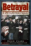 img - for Betrayal: A JFK Honor Guard Speaks book / textbook / text book